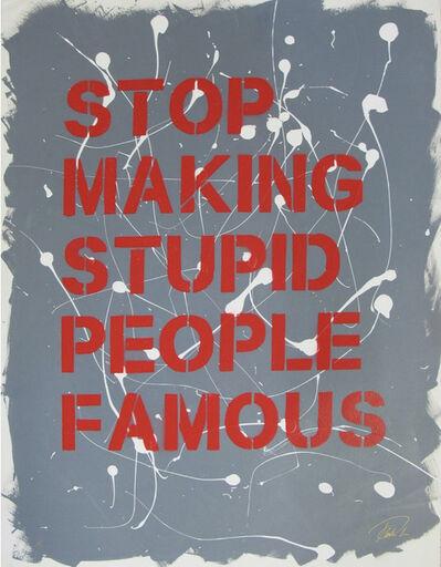 Plastic Jesus, 'Stop Making Stupid People Famous-Splattered ', 2019