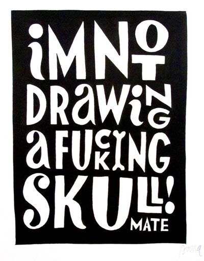 Parra, 'I'm Not Drawing A F*cking Skull! Mate', 2013