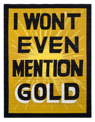 Jamal Cyrus, 'I Won't Even Mention Gold', 2014