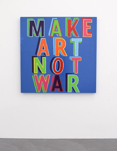 Bob and Roberta Smith, 'Make Art Not War', 2015