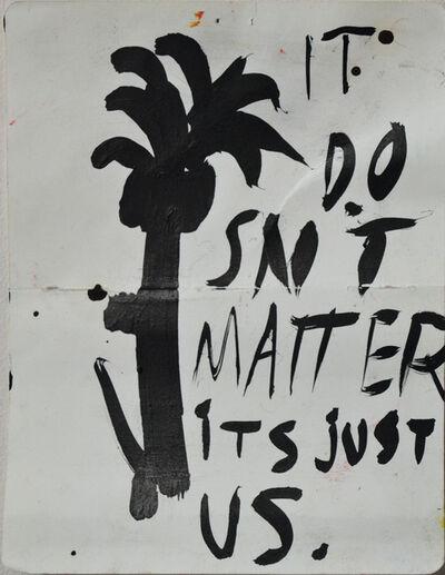 Ed Burkes, 'It Doesn't Matter It's Just Us', 2018