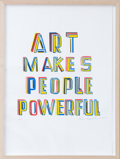Bob and Roberta Smith, 'Art Makes People Powerful', 2015