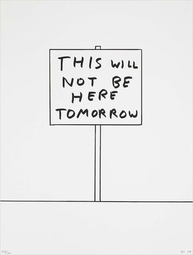 David Shrigley, 'This will not be here tomorrow', 2009