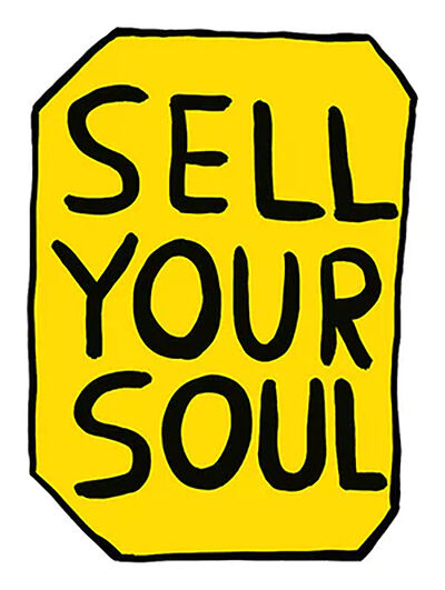 David Shrigley, 'Sell Your Soul (Artist Proof)', 2012