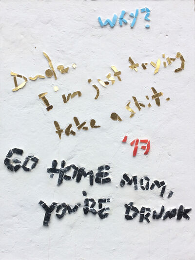 Thomas Judisch, 'Go Home Mom, You're drunk', 2017