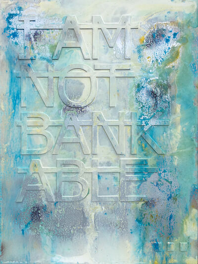 Rero, 'Untitled (I AM NOT BANKABLE...)', 2018