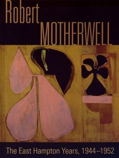 Robert Motherwell, 'Robert Motherwell, The East Hampton Years, 1944-1952', 2014