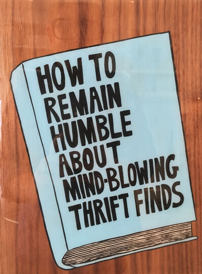 Kelly Breez, 'How to Remain Humble About Mind-Blowing Thrift Finds', 2017