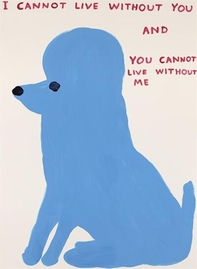 David Shrigley, 'I Cannot Live Without You ', 2019