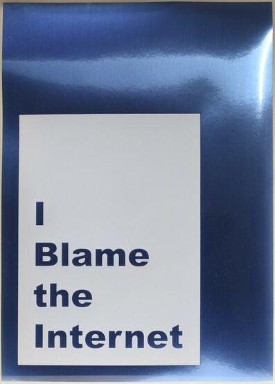 Jeremy Deller, 'Jeremy Deller, I Blame the Internet, screenprint, signed', 2014