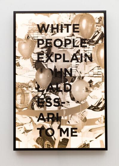 Jibade-Khalil Huffman, 'White People Explain John Baldessari To Me,', 2017