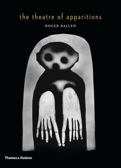 Roger Ballen, 'Theatre of Apparitions - Monograph', 2016