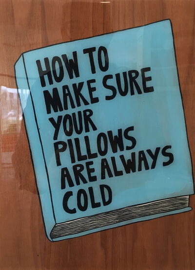 Kelly Breez, 'How to Make Sure Your Pillows are Always Cold', 2017