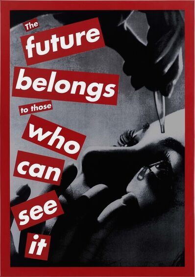 Barbara Kruger, 'Untitled (The future belongs to those who can see it)', 1997