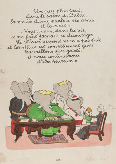 "Jean de Brunhoff, 'A week later, in Babar's drawing room, the Old Lady says to her two friends: ""Do you see how in this life one must never be discouraged? The vicious snake didn't kill me, and Cornelius is completely recovered. Let's work hard and cheerfully and we'll continue to be happy.""', 1935"