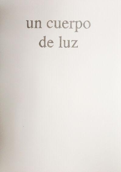 Daniela Libertad, 'Del poder de las palabras (un cuerpo de luz)', 2012