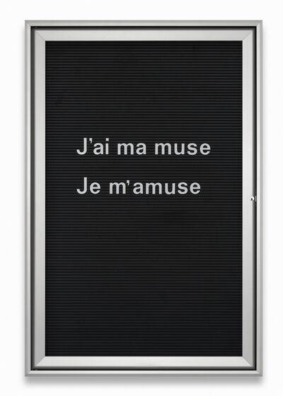 Bethan Huws, 'Untitled (J'ai ma muse Je m'amuse)', 2013