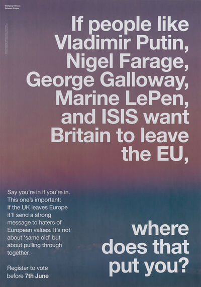 Wolfgang Tillmans, 'If People Like Vladimir Putin, Nigel Farage, George Galloway, Marine LePen, and ISIS Want Britain to Leave the E.U. Where Does that Put You?', 2016
