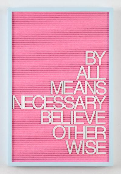Maynard Monrow, 'Untitled / Believe Otherwise', 2018