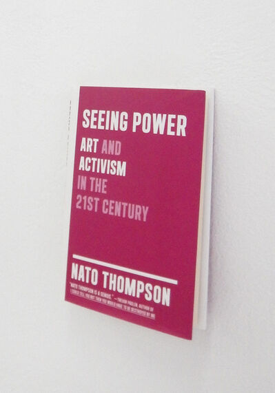 Nato Thompson, 'Seeing Power: Art and Activism in the Twenty-first Century', 2014