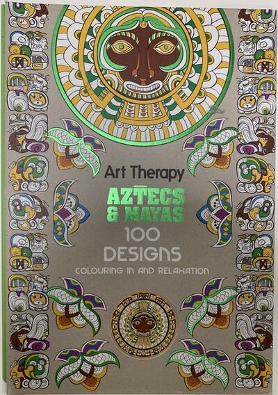 917 Fine Arts Corp., 'Art Therapy: Aztecs and Mayas: 100 Designs Colouring in and Relaxation', 2015