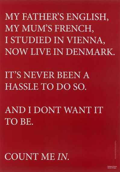 Wolfgang Tillmans, 'My Father's English, My Mum's French, I Studied in Vienna, Now Live in Denmark', 2016