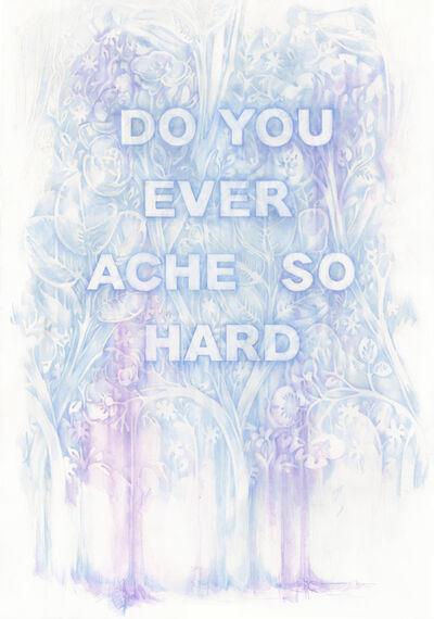 Amanda Manitach, 'Do You Ever Ache So Hard', 2019