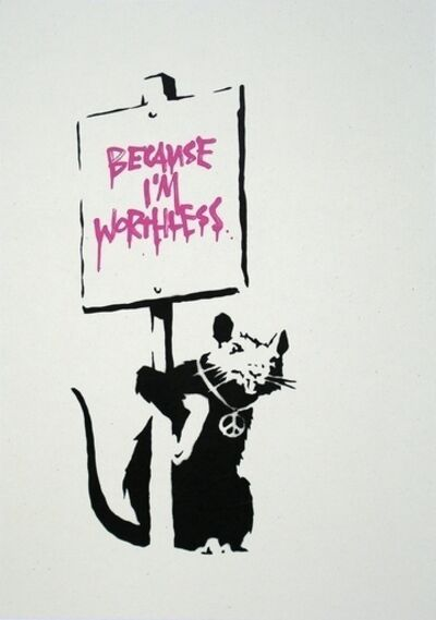 Banksy, 'Because I'm Worthless', 2004
