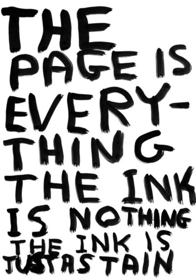 David Shrigley, 'Untitled (The page is everything the ink is nothing the ink is just a stain)', 2010