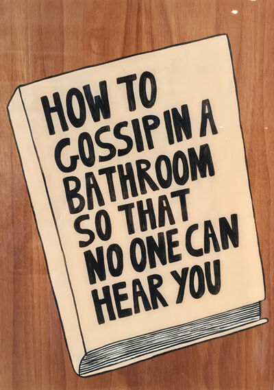 Kelly Breez, 'How to Gossip in a Bathroom so that No One Can Hear You.', 2017