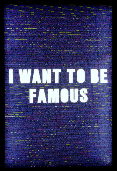 Jonathan Rosen, 'I WANT TO BE FAMOUS', 2018