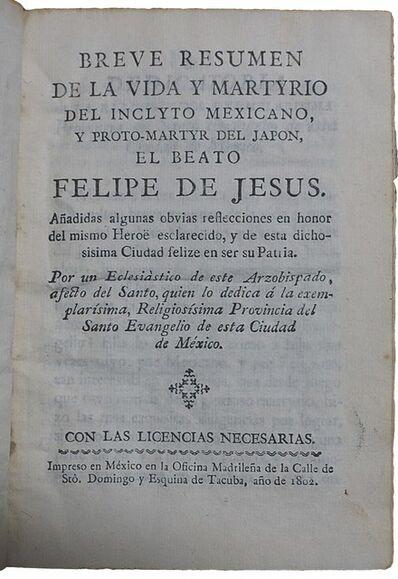 Felipe de Jesús, 'Breve Resumen de la vida y martyrio del inclyto mexicano y proto-martyr del Japón el beato Felipe de Jesus.', 1802