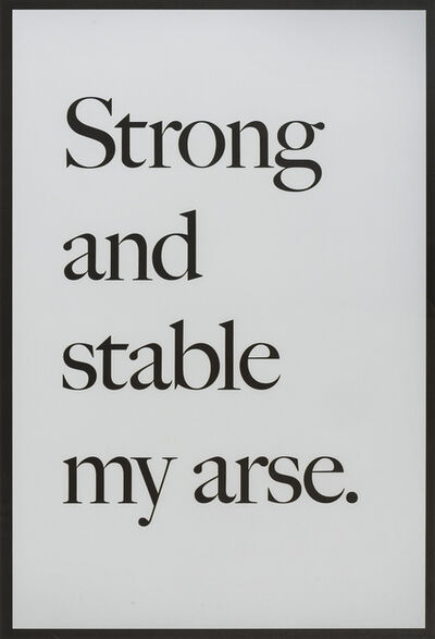 Jeremy Deller, 'Strong and Stable My Arse', 2017