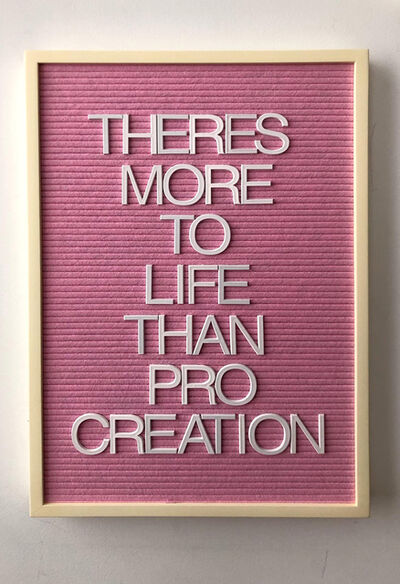 Maynard Monrow, 'There's More To Life Than Pro Creation', 2020