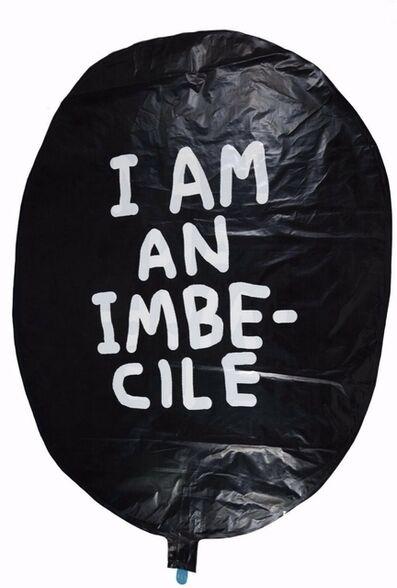 "David Shrigley, '""I AM AN IMBECILE"" BALLOON', ca. 2015"