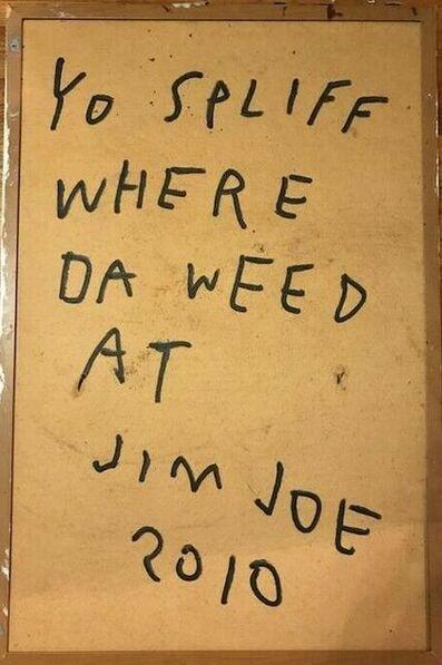 """JIM JOE, '""""Yo spliff where da weed at""""?', 2010"""