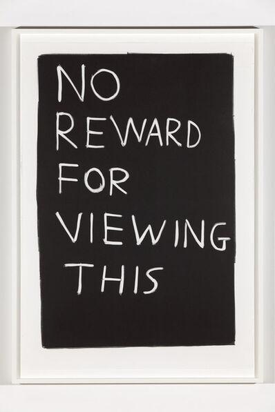 David Shrigley, 'Untitled (No reward for viewing this)', 2014