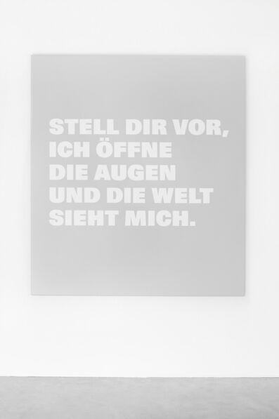 Remy Zaugg, 'STELL DIR VOR, / ICH ÖFFNE / DIE AUGEN / UND DIE WELT SIEHT / MICH.', 1998/ 99