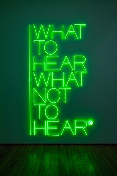 Maurizio Nannucci, 'What to hear what not to hear', 2017