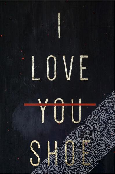 Cayla Birk., 'Shoeicide Series: I LOVE SHOE', 2016