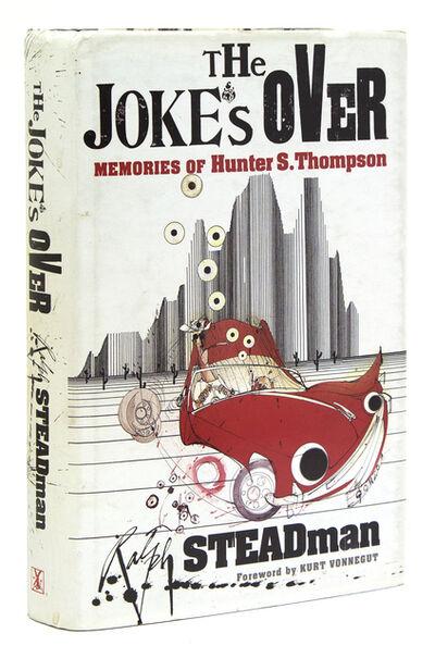 Ralph Steadman, 'The Joke's Over. Bruised Memories: Gonzo, Hunter Thompson and Me', 2006