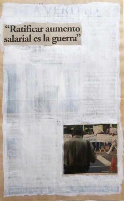"""Marco Montiel-Soto, 'Serie La verdad no es noticia (""""Ratificar aumento salarial es la guerra"""")', 2016"""