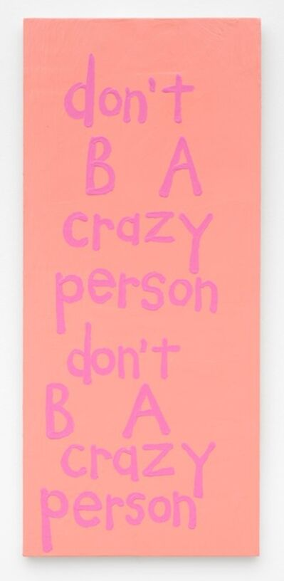 "Cary Leibowitz (""Candy Ass""), 'Don't B A Crazy Person, Don't B A Crazy Person', 2017"