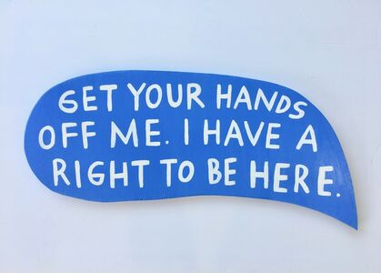 Martha Rich, 'Get Your Hands Off Me. I Have a Right To Be Here.', 2019