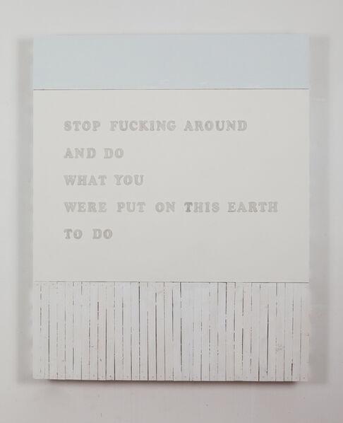 Joel Ross, 'STOP FUCKING AROUND', 2016
