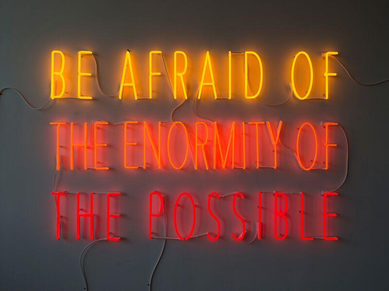 Alfredo Jaar, 'Be Afraid of the Enormity of the Possible', 2015, Installation, Neon, Goodman Gallery