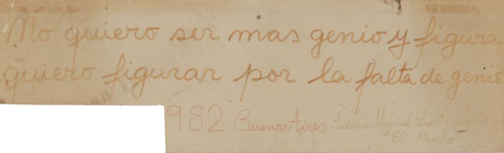 Federico Manuel Peralta Ramos, 'No quiero ser genio y figura quiero figurar por la falta de genio', 1982