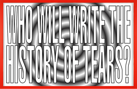 Untitled (Who will write the history of tears?)