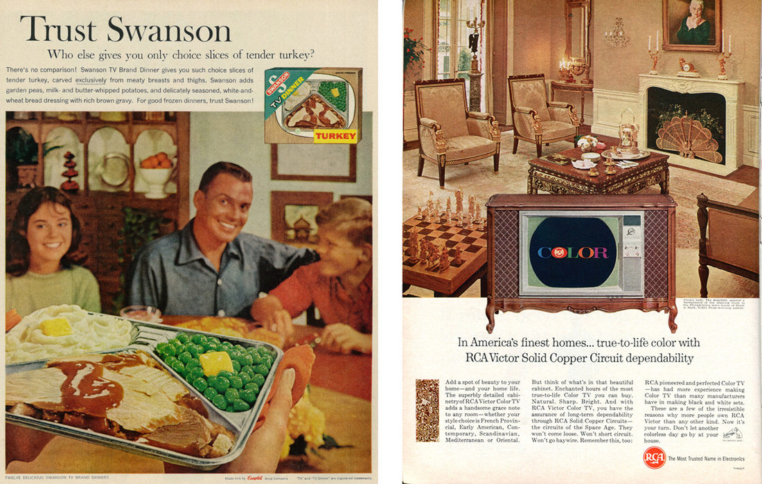 "Left: 1961 Swanson Turkey TV Dinners Ad, ""Trust Swanson,"" published in Life magazine, April 14, 1961, Vol. 50 No. 15, via Flickr. Right: 1965 RCA Victor Color TV Advertisement Newsweek October 18, 1965, by SenseiAlan via Flickr."