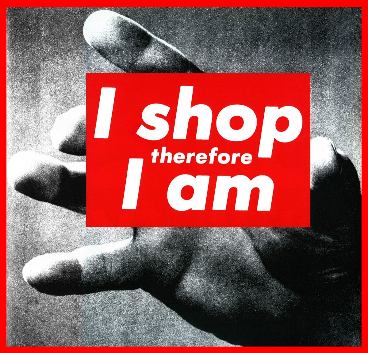 Barbara Kruger,  Untitled (I shop therefore I am) , 1987. © Barbara Kruger. Courtesy of Mary Boone Gallery, New York.